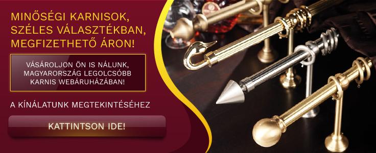 Minőségi karnisok, széles választékban, megfizethető áron! Vásároljon ön is nálunk, Magyarország legolcsóbb karnis webáruházában!